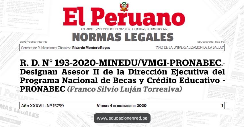 R. D. N° 193-2020-MINEDU/VMGI-PRONABEC.- Designan Asesor II de la Dirección Ejecutiva del Programa Nacional de Becas y Crédito Educativo - PRONABEC (Franco Silvio Luján Torrealva)