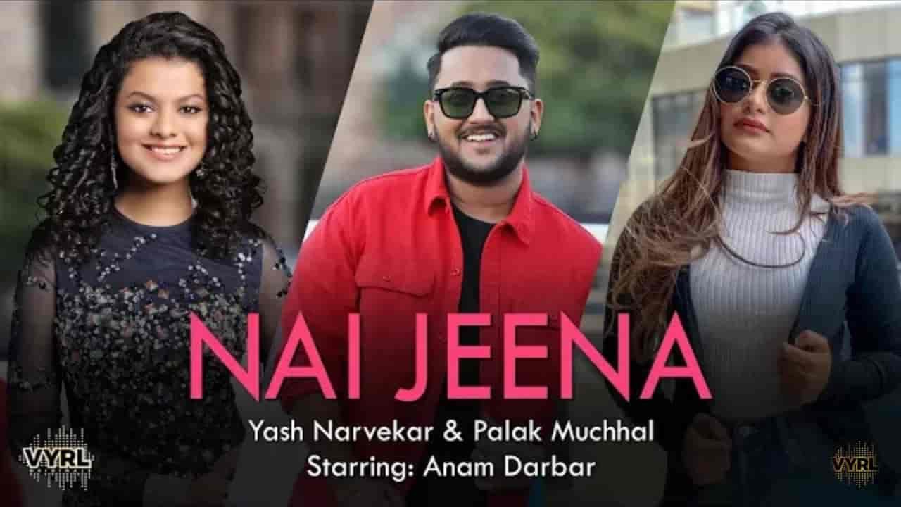 Nai Jeena Song Images By Yash Narvekar and Palak Muchhal