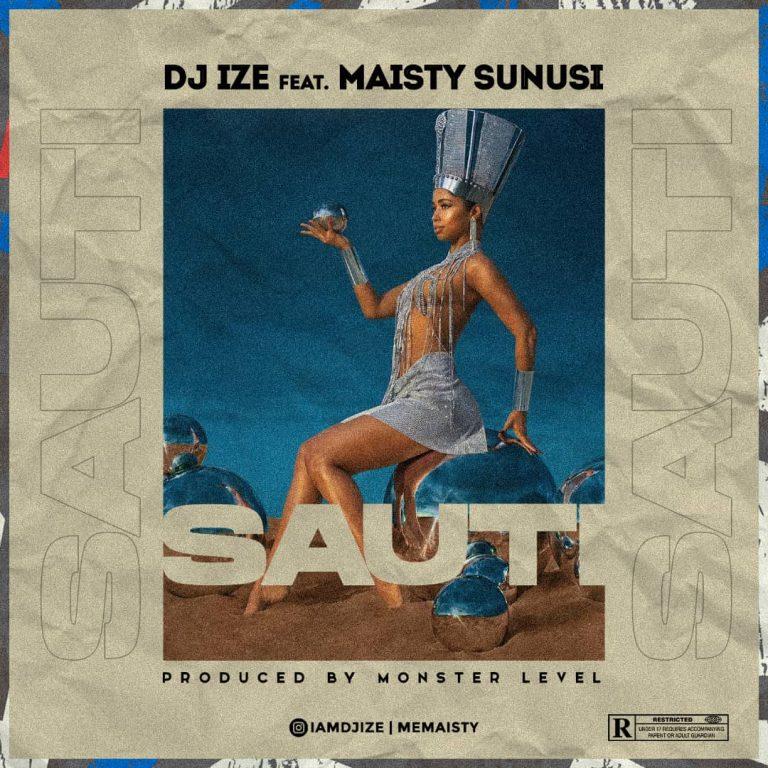MUSIC: Dj Ize Ft. Maisty Sunusi – Sauti (Prod By. Monster) #Arewapublisize