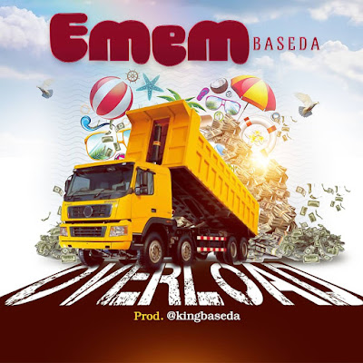 Emem Baseda - Overload Lyrics & Audio