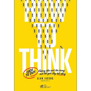 How To Think - Cách Tư Duy: Hướng Dẫn Sinh Tồn Trong Một Thế Giới Đầy Bất Đồng ebook PDF-EPUB-AWZ3-PRC-MOBI