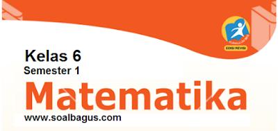 Download Soal Latihan PTS/ UTS Kelas 6 Semester 1 Th. 2019. Matematika. PG. Isian. Essay. Kurtilas. K 13. Kunci Jawaban.