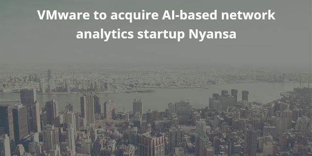 VMware to acquire AI-based network analytics startup Nyansa