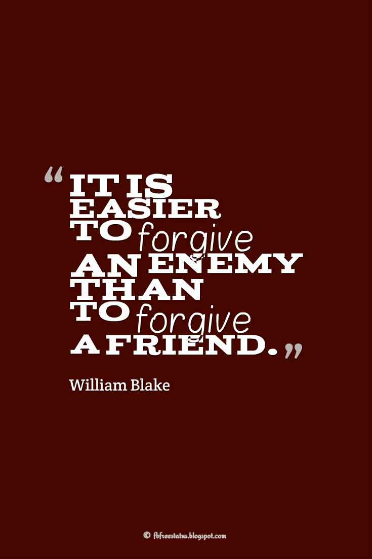 �It is easier to forgive an enemy than to forgive a friend.� ? William Blake, Quotes about broken trust