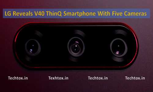 LG Reveals V40 ThinQ Smartphone With Five Cameras -TECHTOX.IN