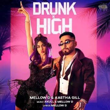 Mellow D: Drunk N High Lyrics - Ashtha Gill
