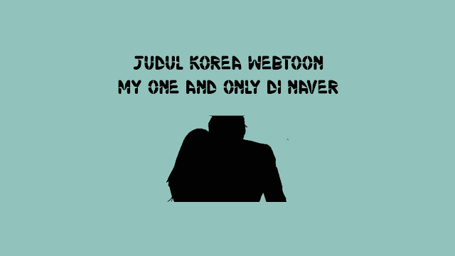 Judul Korea Webtoon My One and Only di Naver