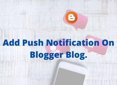 Add Push Notification On Blogger Blog.