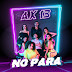 AX13 - NO PARA (DESCARGAR MP3)