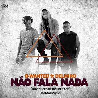 B-Wanted - Não Fala Nada [feat. Delmiro] (2o16) [DOWNLOAD]