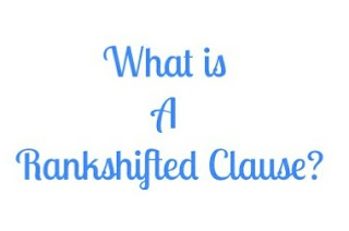 What is a Rankshifted Clause?