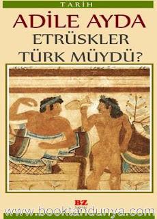 Adile Ayda - Etrüskler Türk mü İdi