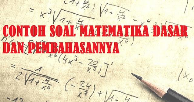 Contoh Soal Tes Matematika Dasar Untuk mengikuti Seleksi Kartu Prakerja dan pembahasan (Kunci Jawaban)