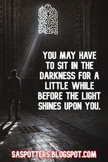 You may have to sit in the darkness for a little while before the light shines upon you.
