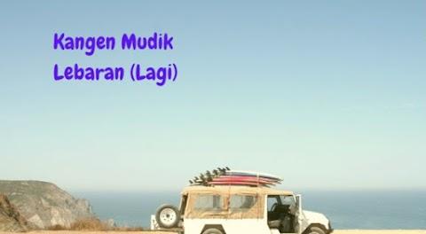 Kangen Mudik Lebaran (Lagi)