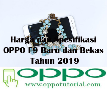 Harga dan Spesifikasi OPPO F9 Baru dan Bekas Tahun 2019