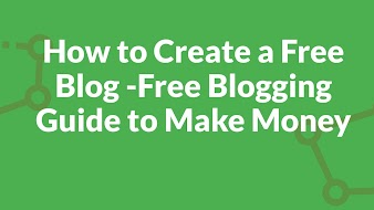 How to Create a  Free Blog -Free Blogging Guide to Make Money