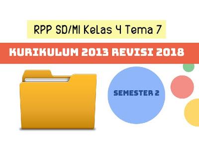 RPP SD/MI Kelas 4 Tema 7 Kurikulum 2013 Revisi 2018 Semester 2