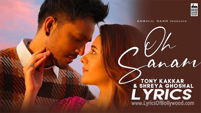Oh Sanam Song Lyrics | Tony Kakkar, Shreya Ghoshal | Hiba Nawab | Anshul Garg | Satti Dhillon