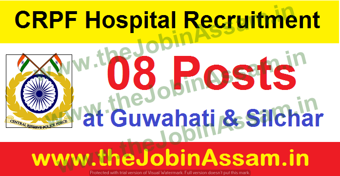 CRPF Hospital Recruitment 2021 - 08 Vacancy Specialists Medical Officers @Guwahati & Silchar