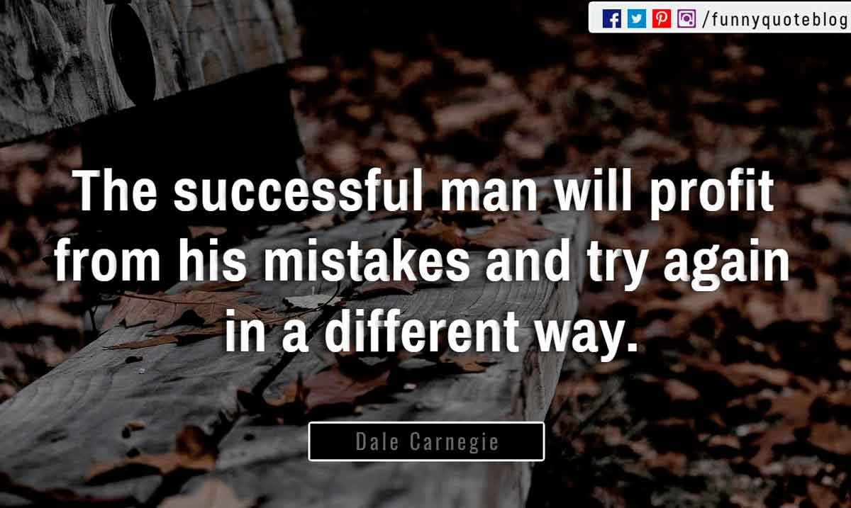 """The successful man will profit from his mistakes and try again in a different way."" ― Dale Carnegie Quote"