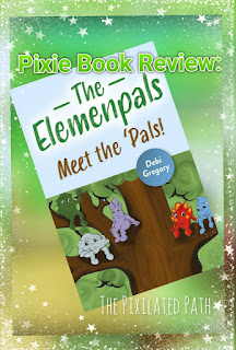 Pixie Book Review: The Elemenpals: Meet the 'Pals by Debi Gregory  Moon Books Publishing - February 1, 2021 | $9.95 USD Paperback | ISBN 978-1-780-4525-3