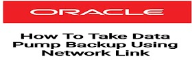 How to Take Data Pump Backup Using Network Link