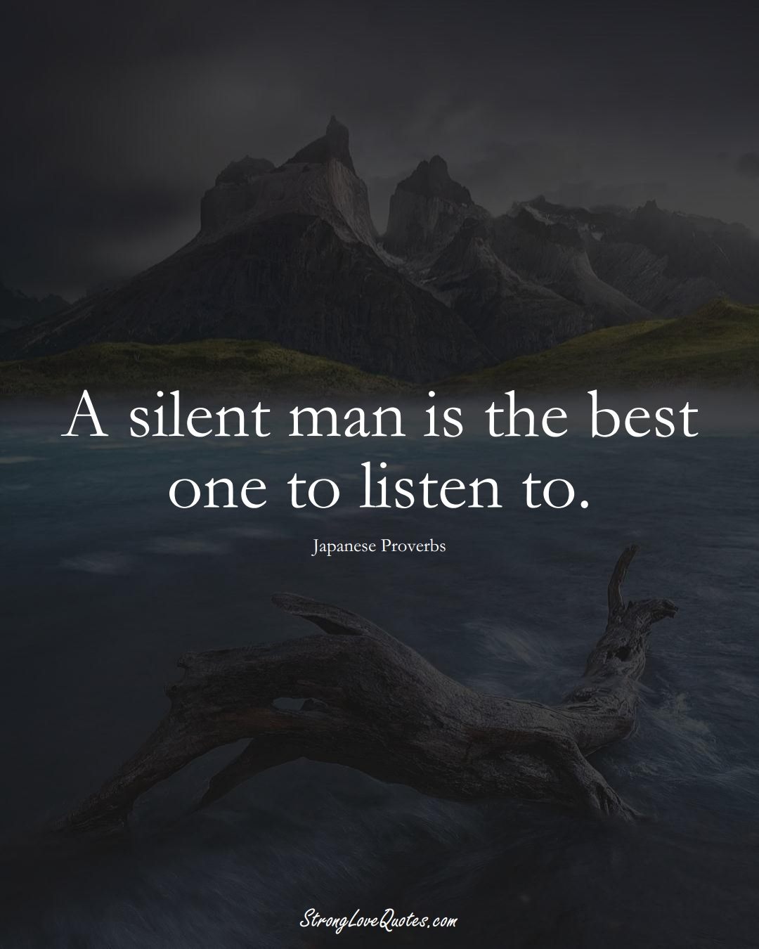 A silent man is the best one to listen to. (Japanese Sayings);  #AsianSayings