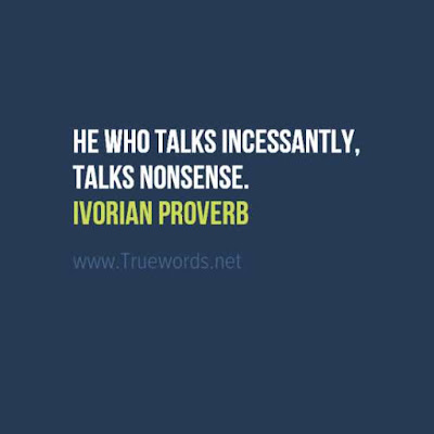 He who talks incessantly, talks nonsense.