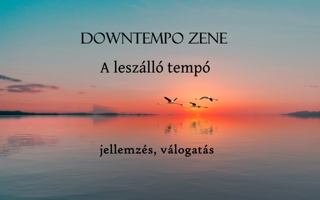 Downtempo zene – A leszálló tempó, jellemzés, válogatás
