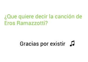 Significado de la canción Gracias Por Existir Eros Ramazzotti.