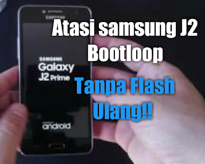 Cara mengatasi hp samsung galaxy J2 bootloop tanpa flash