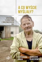 http://lubimyczytac.pl/ksiazka/4871914/a-co-wyscie-myslaly-spotkania-z-kobietami-z-mazowieckich-wsi