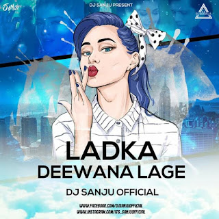 LADKA DEEWAN LAGE - REMIX - DJ SANJU OFFICIAL
