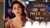 HACKED-अब Na Phir Se kabhi mohobat ho Lyrics | Yasser Desai | Hina Khan