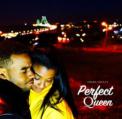 Emana Cheezy – Perfect Queen ( AFRO POP ) 2019 DOWNLOAD