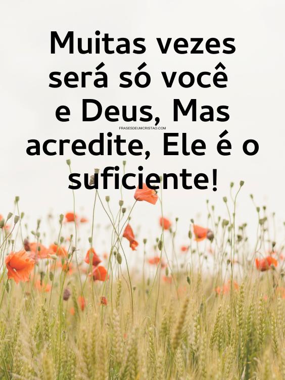Muitas vezes será só você e Deus, Mas acredite, Ele é o suficiente!
