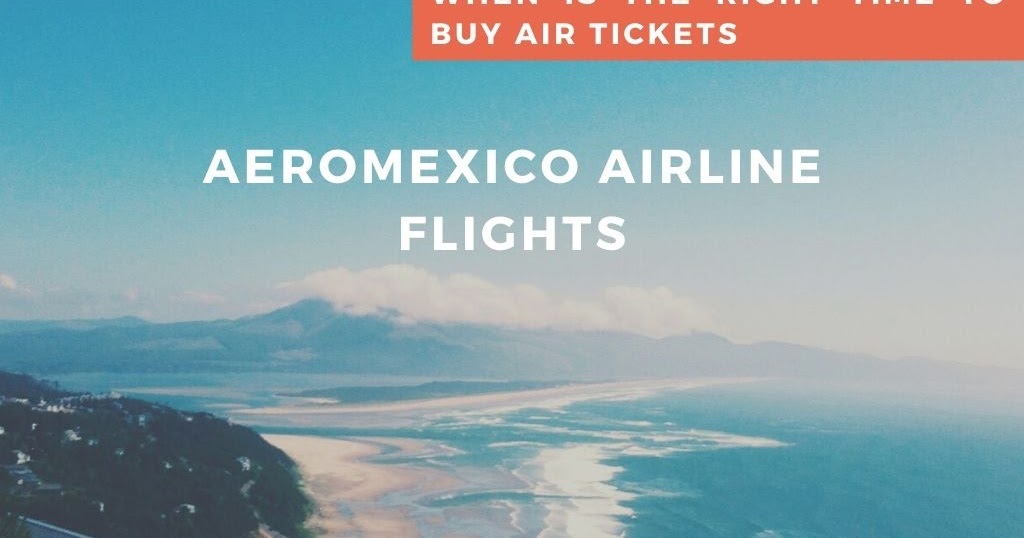 When Is The Right Time to Buy Air Tickets with Aeromexico Airlines?
