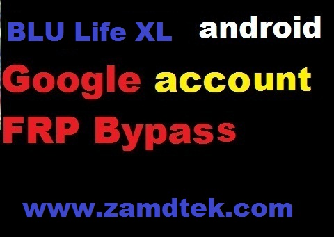 BLU Life XL L050U android google account reset and FRP bypass