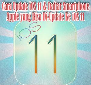 Cara Update iOS 11 Dan Daftar Smartphone Apple yang Bisa Di-update Ke iOS 11