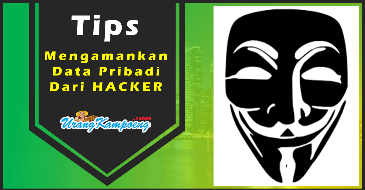 Cara agar Data Pribadi Anda Aman dari Serangan Hacker