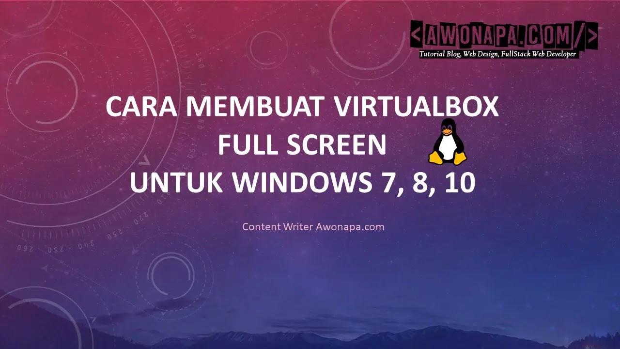 Cara membuat VirtualBox Full Screen untuk Windows 7, 8, 10