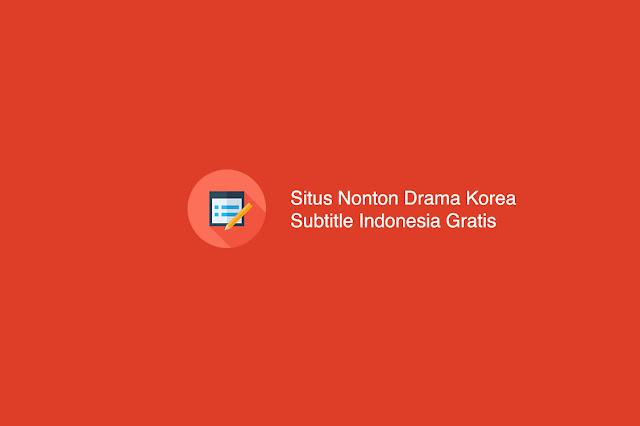 Situs Nonton Drama Korea Subtitle Indonesia Gratis