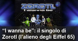 ''I wanna be'': il singolo di Zorotl (l'alieno degli Eiffel 65)