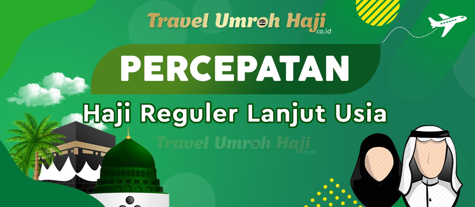 Percepatan Pendamping Keluarga Untuk Prioritas Percepatan Haji Reguler Kategori Lansia