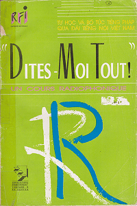 Dites Moi Tout - Tự Học Và Bổ Túc Tiếng Pháp Qua Đài Tiếng Nói Việt Nam 2 - Nhiều Tác Giả