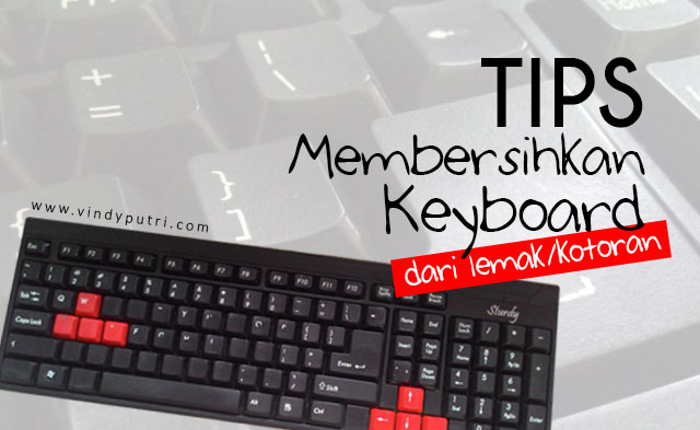 Tips Membersihkan Keyboard dari Lemak/Kotoran