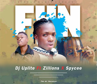 [Music] Dj-Uplite – FUN ft. Zillions & Spycee