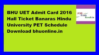 BHU UET Admit Card 2016 Hall Ticket Banaras Hindu University PET Schedule Download bhuonline.in