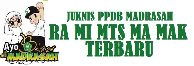 Juknis PPDB Madarsah (MI MTS MA MAK) Tahun Pelajaran 2021/2022
